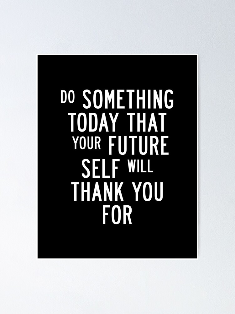 Alternate view of Do Something Today That Your Future Self Will Thank You For Poster