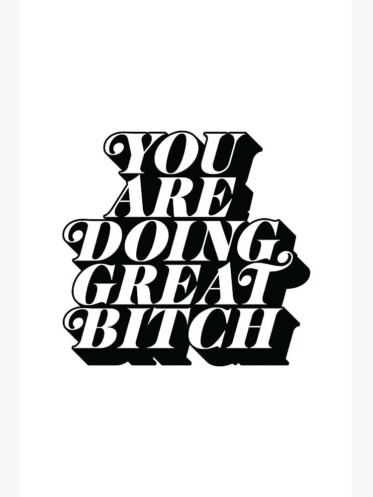 You Are Doing Great Bitch by MotivatedType