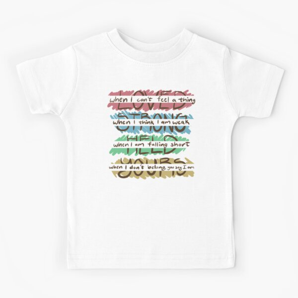 You Say - Loved, Strong, Held, Yours - Lyrics Kids T-Shirt