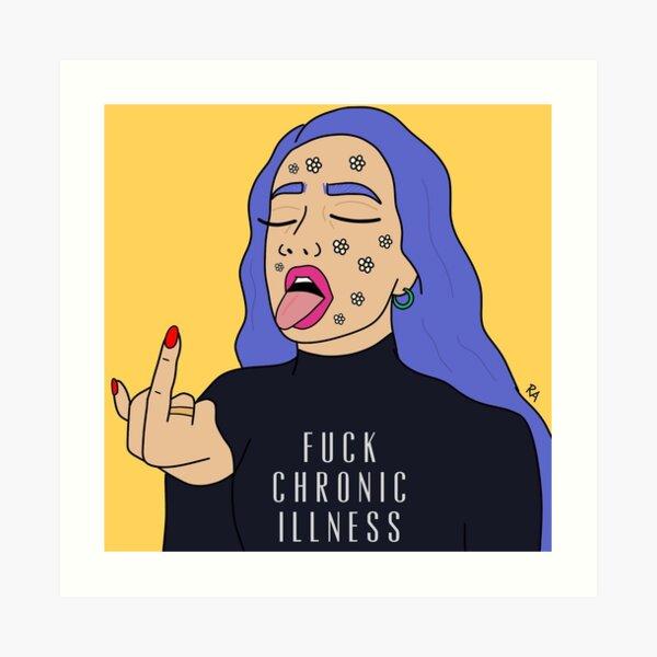 Fuck chronic illness  Art Print