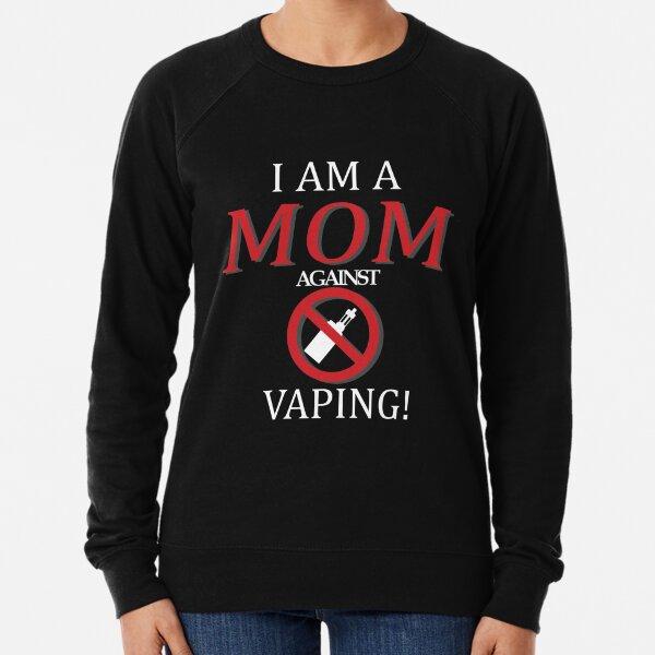 I AM A MOM AGAINST VAPING! Lightweight Sweatshirt