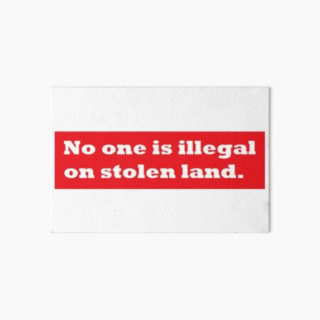 No one is illegal on stolen land. Art Board Print