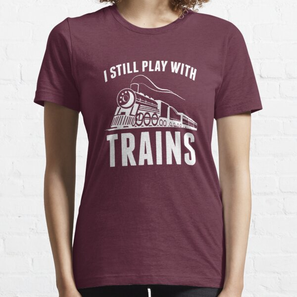 I Still Play With Trains Essential T-Shirt