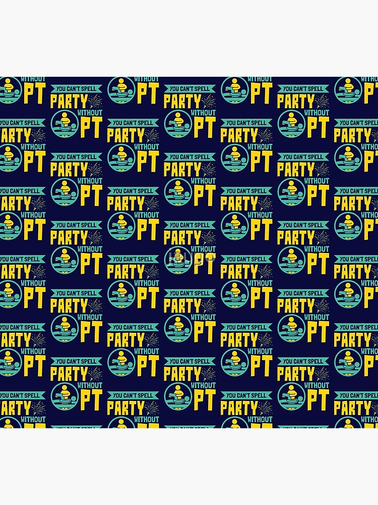 Physical Therapist You Can't Spell Party Without PT by jaygo