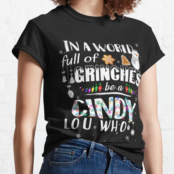 In a world full of Grinches be a Cindy Lou Who Classic T-Shirt