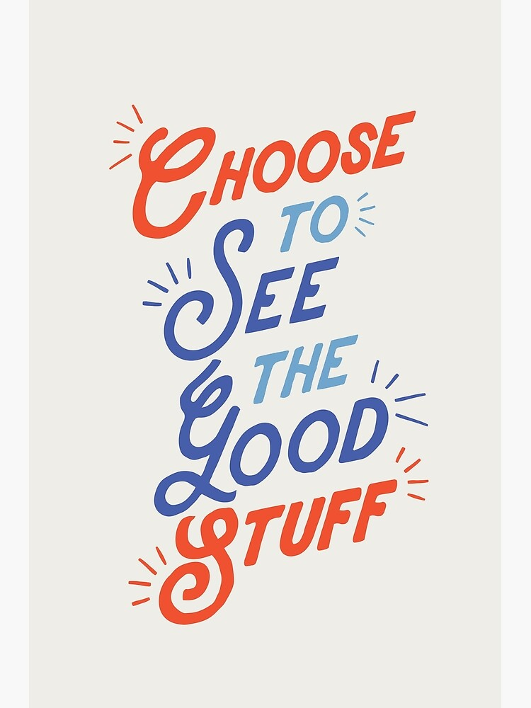 Choose to See the Good Stuff by MotivatedType