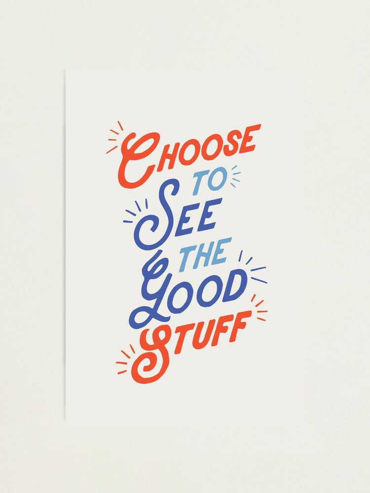 Alternate view of Choose to See the Good Stuff Photographic Print