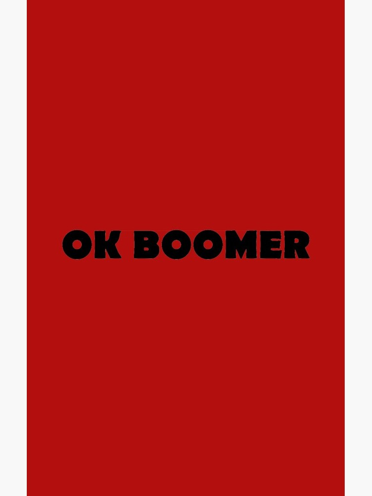 OK BOOMER - Okay, Boomer (rolling my eyes) by willpate