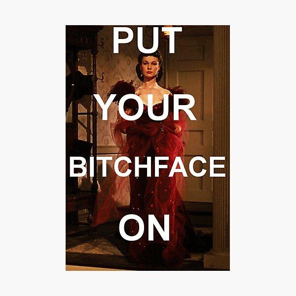 Put your bitchface on Photographic Print
