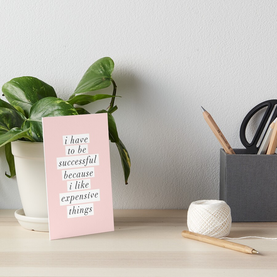 I Have to Be Successful Because I like Expensive Things Art Board Print
