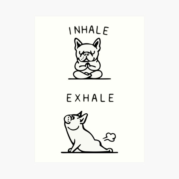 Inhale, Exhale, Frenchie Farts Art Print