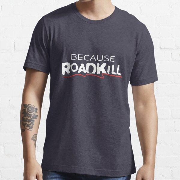 Best Seller Because Roadkill Merchandise Essential T-Shirt