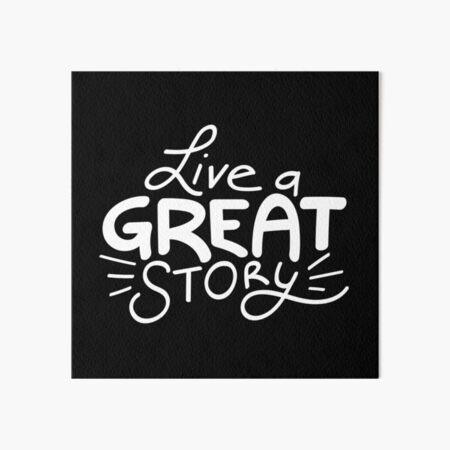 Live a great story Art Board Print