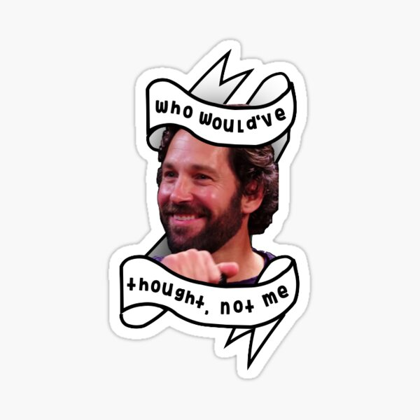 """Paul Rudd-""""who would've thought, not me"""" Sticker"""