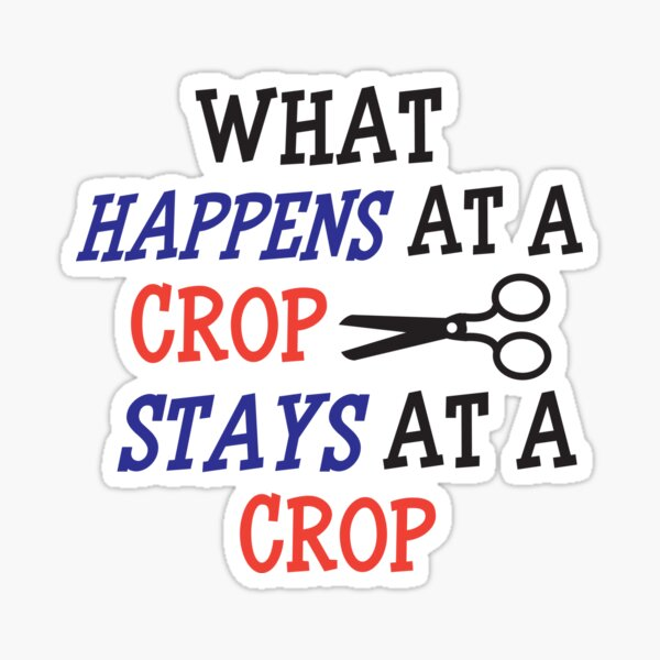 """""""What Happens At A Crop Stays At A Crop' (White) Sticker"""