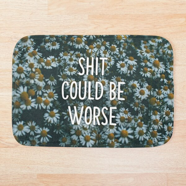 Shit could be worse Bath Mat