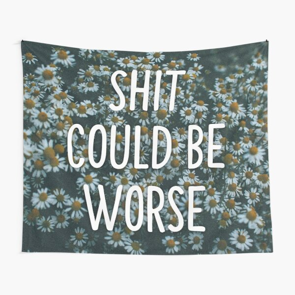 Shit could be worse Tapestry