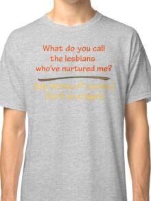 BIGOT:  LESBIAN MOMS Classic T-Shirt