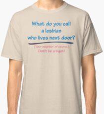 BIGOT:  LESBIAN NEIGHBOR Classic T-Shirt