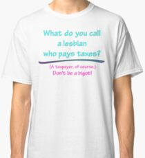 BIGOT:  LESBIAN TAXPAYER Classic T-Shirt
