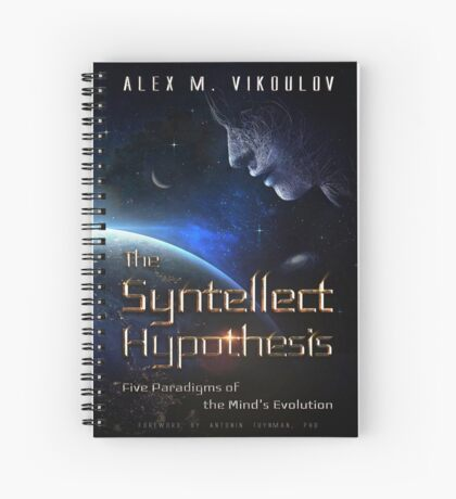 The Syntellect Hypothesis: Five Paradigms of the Mind's Evolution Spiral Notebook