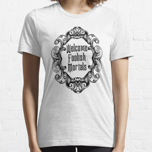 Welcome Foolish Mortals (Monochrome) Essential T-Shirt