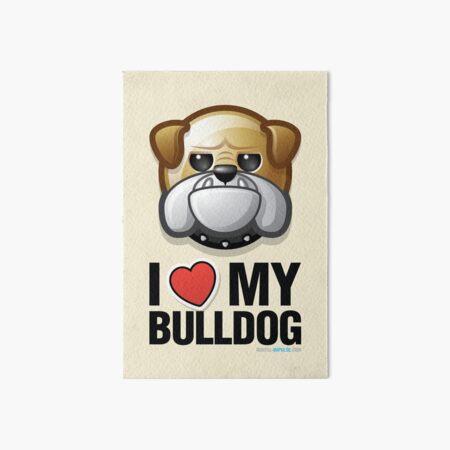 I Love My Bulldog Art Board Print