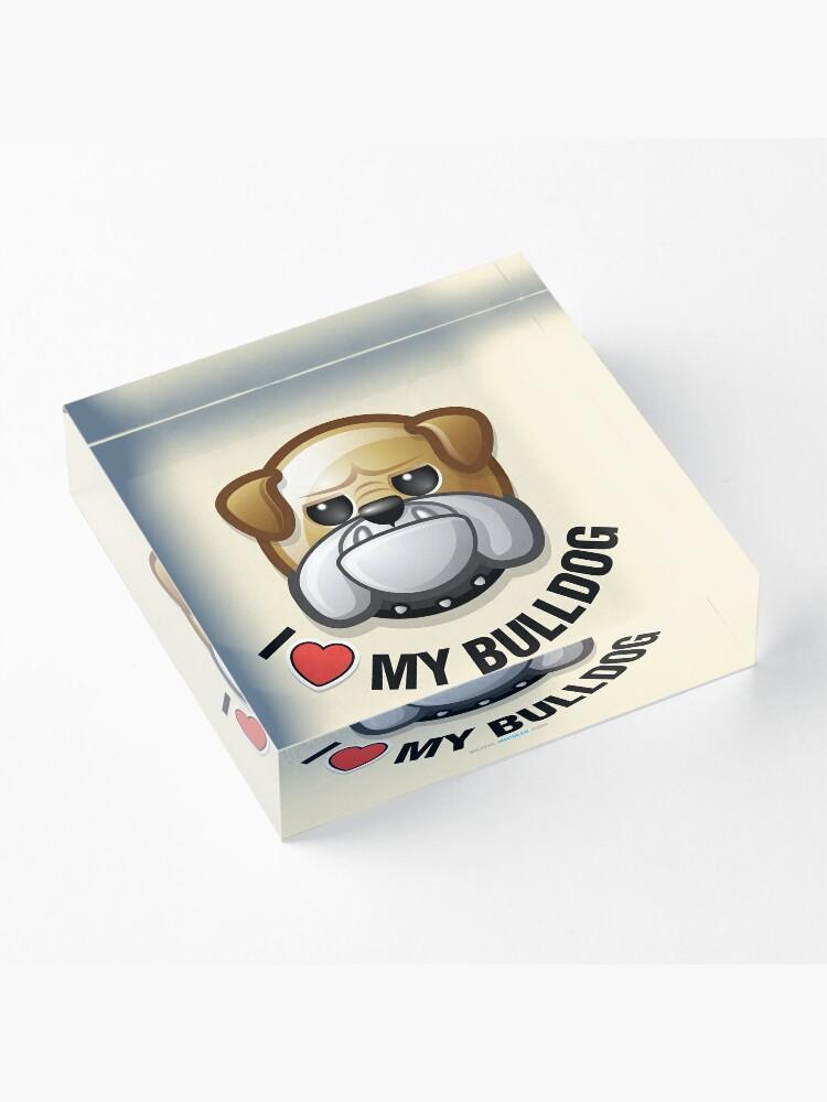 Alternate view of I Love My Bulldog Acrylic Block