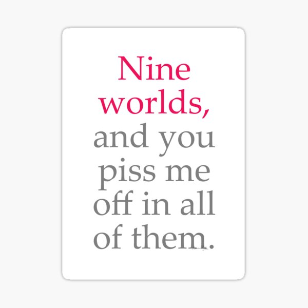 Nine Worlds, and You P*** Me Off in All Of Them Sticker