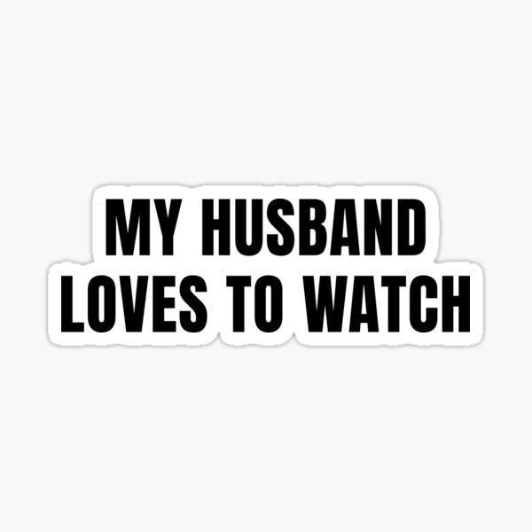 My Husband Loves to Watch Sticker