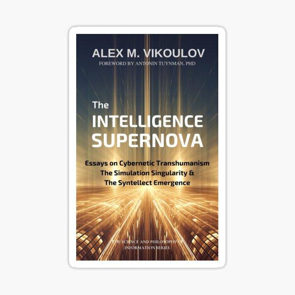 The Intelligence Supernova: Essays on Cybernetic Transhumanism, The Simulation Singularity & The Syntellect Emergence by Alex M. Vikoulov Sticker