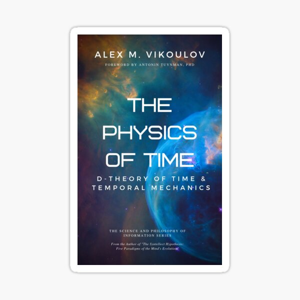 The Physics of Time: D-Theory of Time & Temporal Mechanics by Alex M. Vikoulov Sticker