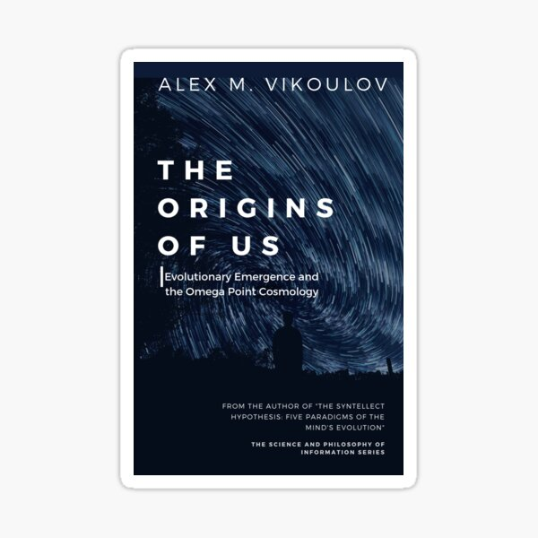 The Origins of Us: Evolutionary Emergence and the Omega Point Cosmology by Alex M. Vikoulov Sticker