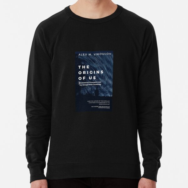The Origins of Us: Evolutionary Emergence and the Omega Point Cosmology by Alex M. Vikoulov Lightweight Sweatshirt