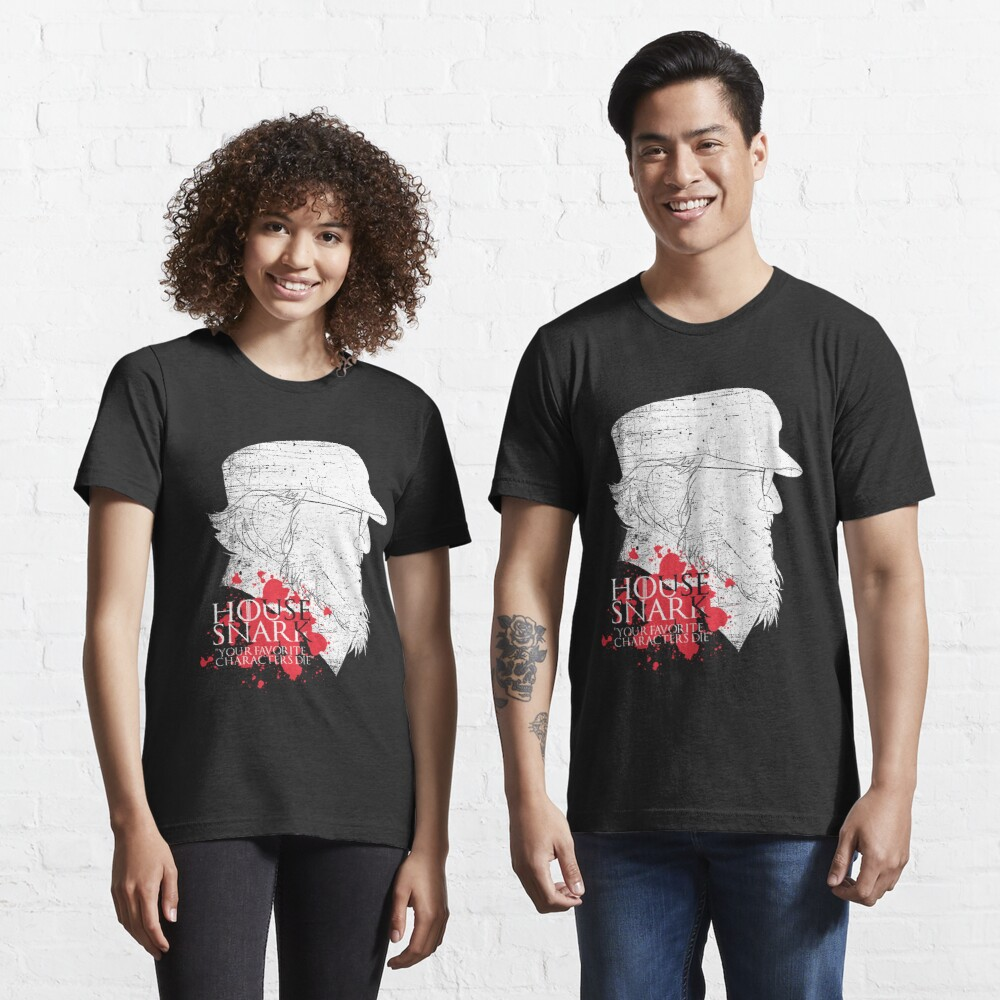 House Snark: Your Favorite Characters Die Essential T-Shirt
