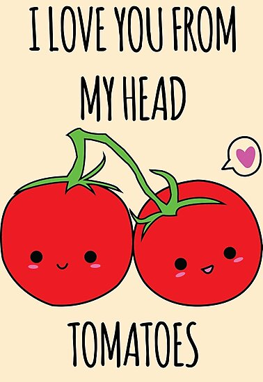 """""""I Love You From My Head Tomatoes"""" Photographic Prints by ..."""