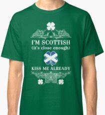 I'm Scottish, kiss me already! Classic T-Shirt