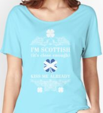 I'm Scottish, kiss me already! Women's Relaxed Fit T-Shirt