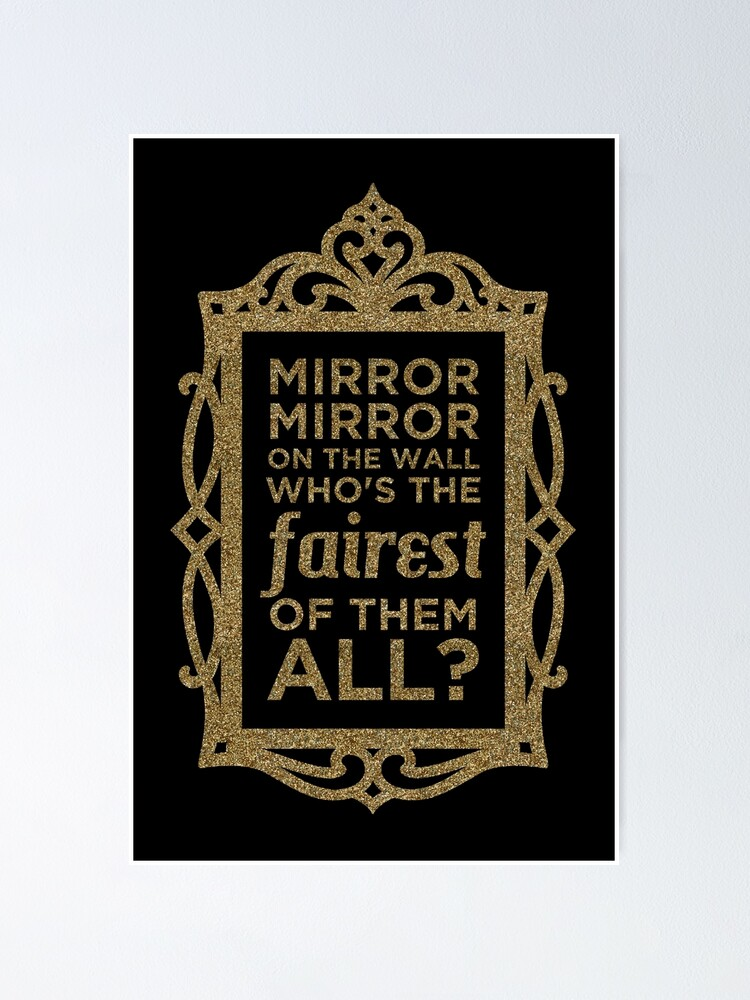 Mirror Mirror On The Wall Poster By Heroics Redbubble