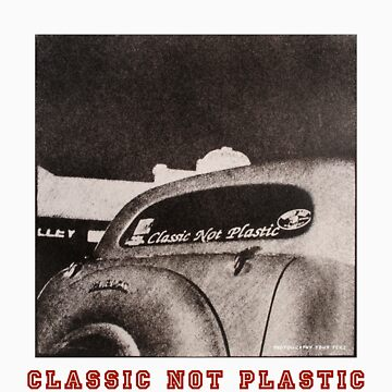 Classic Not Plastic by whosekidding