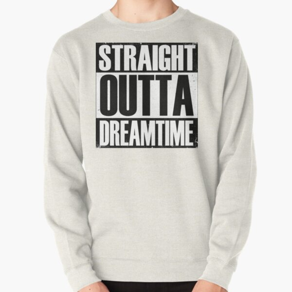 Straight Outta Dreamtime Pullover Sweatshirt