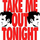 Take Me Out Tonight by butcherbilly