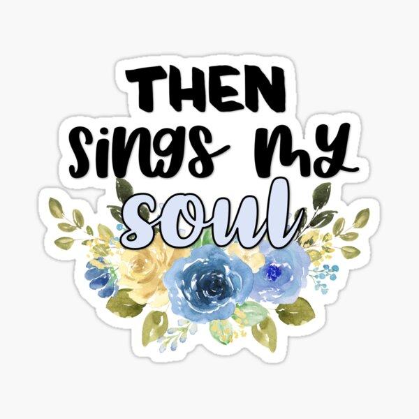 Then Sings My Soul Sticker