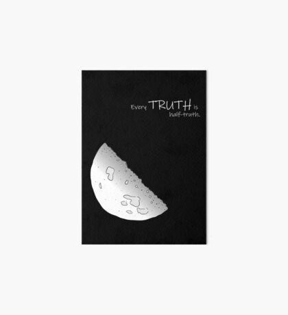 Every Truth Is Half-Truth Art Board Print