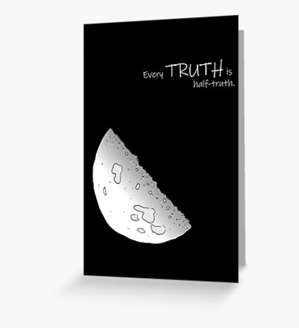 Every Truth Is Half-Truth Greeting Card