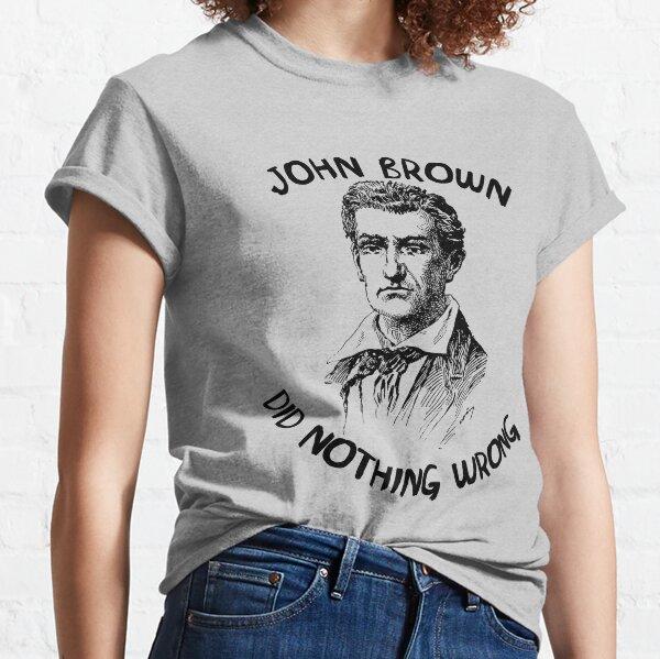John Brown Did Nothing Wrong Classic T-Shirt