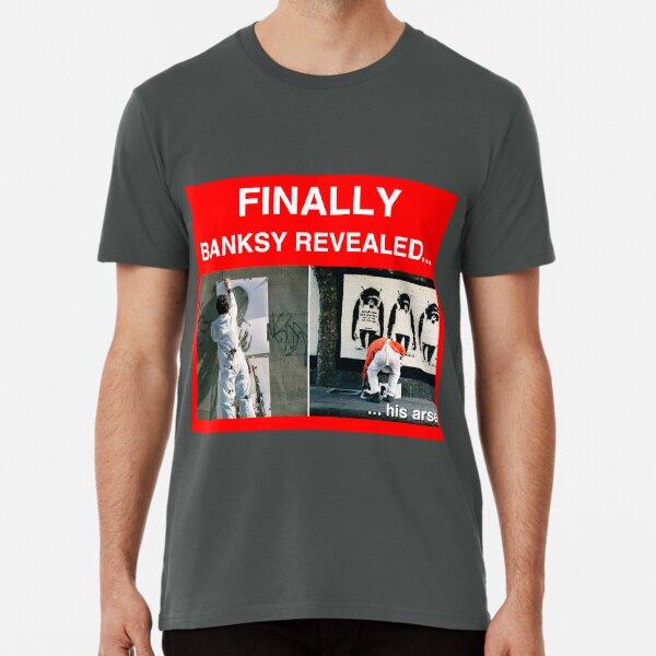 Finally Banksy Revealed... his arse Premium T-Shirt