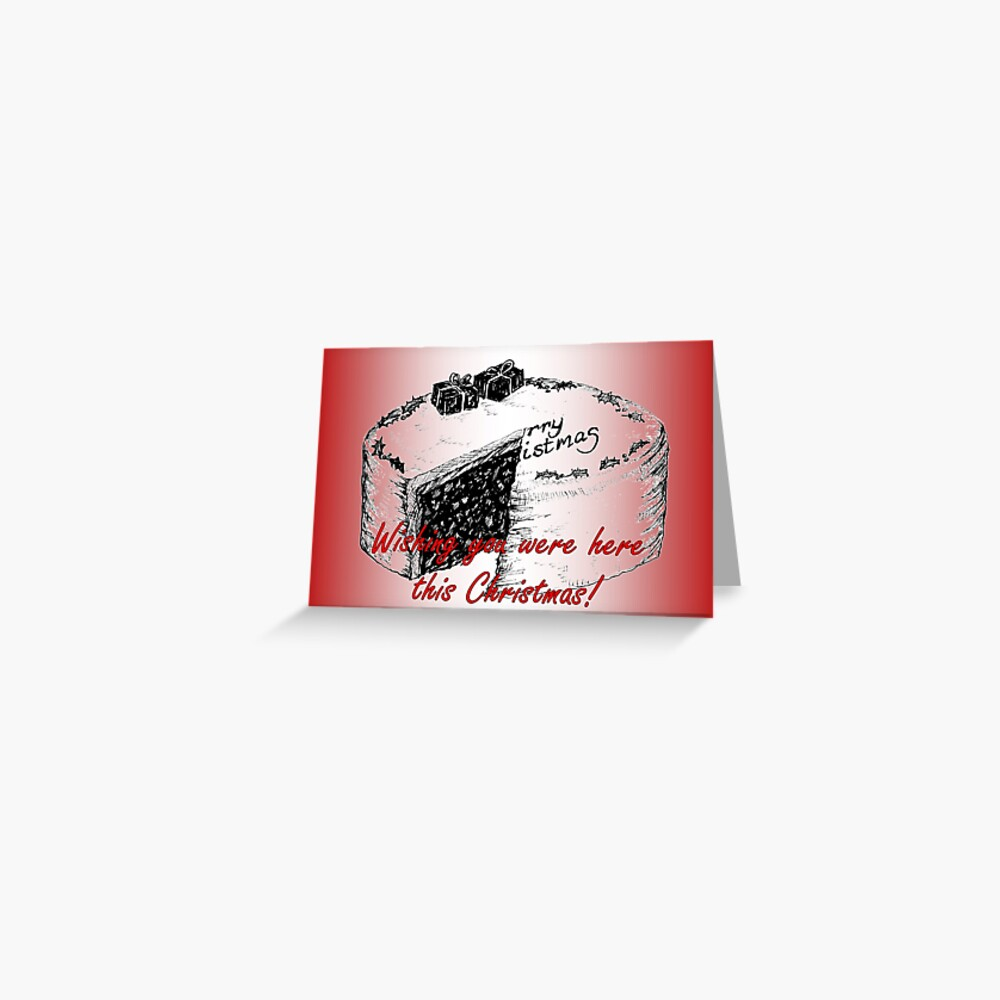 Christmas Cake - Wishing you were here this Christmas Card Greeting Card