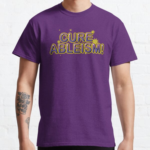 Cure Ableism! Classic T-Shirt