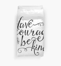 Have Courage and Be Kind (BW) Duvet Cover